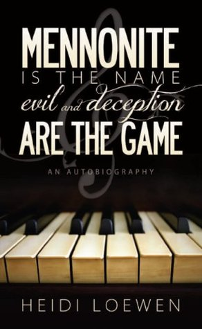 Mennonite is the Name - Evil and Deception are the Game  by  Heidi Loewen