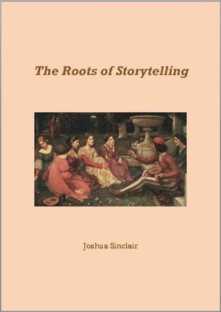The Roots of Storytelling (Filmmaking Book 1)  by  Joshua Sinclair