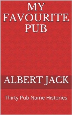 My Favourite Pub: Thirty Pub Name Histories  by  Albert Jack