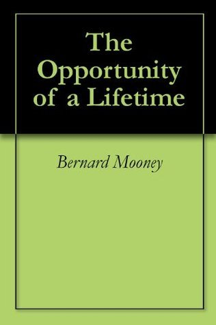The Opportunity of a Lifetime  by  Bernard Mooney