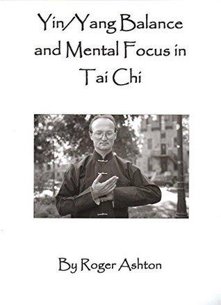 Yin/Yang Balance and Mental Focus in Tai Chi Roger Ashton