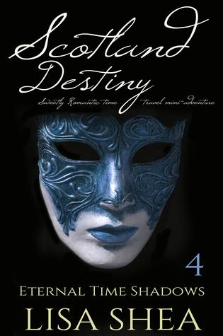 Scotland Destiny - Sweetly Romantic Time Travel Mini-Adventures (Eternal Time Shadows, #4)  by  Lisa Shea