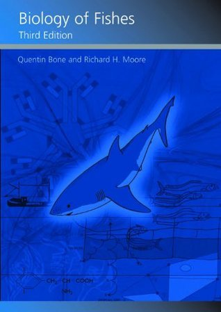 Biology of Fishes, Third Edition  by  Quentin Bone