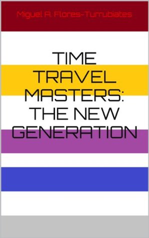 Time travel masters: The new generation  by  Miguel A. Flores-Turrubiates