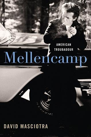 Mellencamp: American Troubadour  by  David Masciotra