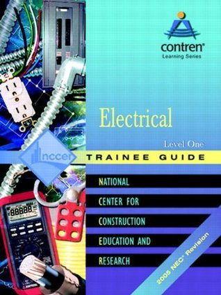 Electrical: Trainee Guide, 2005 NEC Level 1 NCCER National Center for Construction Education and Research