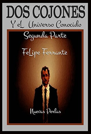Dos cojones y el Universo conocido II. Nuevas Perlas  by  Felipe Ferrante