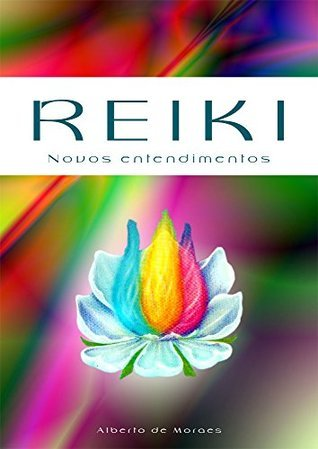 Reiki: Novos Entendimentos  by  Alberto de Moraes