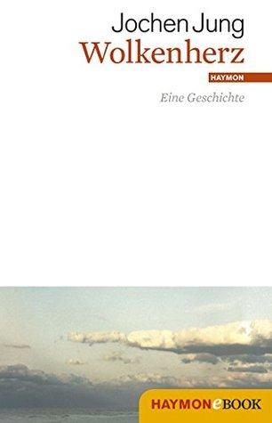 Wolkenherz: Eine Geschichte Jochen Jung