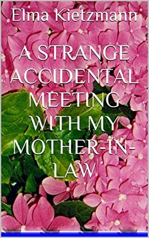 A Strange Accidental Meeting With My Mother-In-Law: A Surprise Companion On A Good Friday Elma Kietzmann