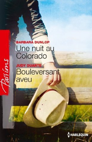 Une nuit au Colorado - Bouleversant aveu : Colorado Cattle Baron, vol. 3 Barbara Dunlop
