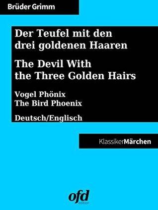 Der Teufel mit den drei goldenen Haaren - The Devil With the Three Golden Hairs: Märchen zum Lesen und Vorlesen - zweisprachig: deutsch/englisch - bilingual: German/English Jacob Grimm
