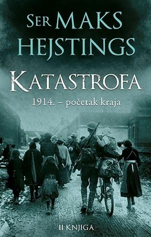 Katastrofa: 1914. - početak kraja (Katastrofa#2)  by  Max Hastings