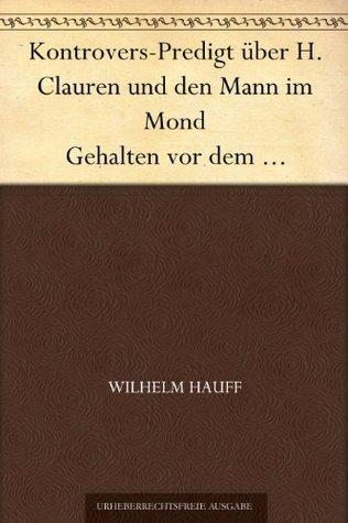 Kontrovers-Predigt über H. Clauren und den Mann im Mond Gehalten vor dem deutschen Publikum in der Herbstmesse 1827  by  Wilhelm Hauff