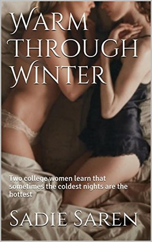 Warm Through Winter: Two college women learn that sometimes the coldest nights are the hottest  by  Sadie Saren