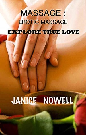 MASSAGE : Erotic Massage: Explore True Love Janice Nowell