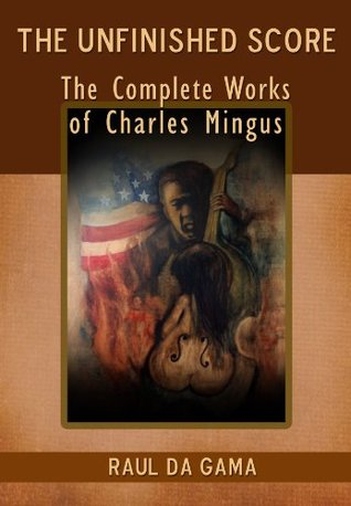 The Unfinished Score: Collected Works of Charles Mingus Raul da Gama
