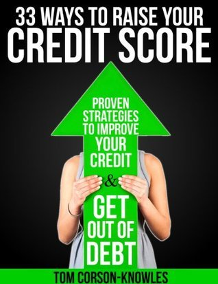 33 Ways To Raise Your Credit Score  by  Tom Corson-Knowles