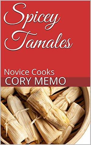 Spicey Tamales: Novice Cooks (Third Recipe Book 1) Cory Memo