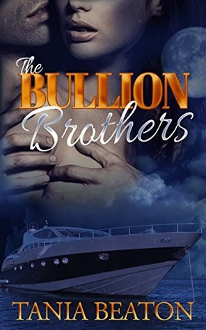 The Bullion Brothers: Billionaire triplet brother menage  by  Tania Beaton