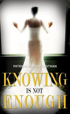 Knowing Is Not Enough  by  Patricia Walker Chatman
