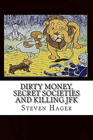 Dirty Money, Secret Societies and Killing JFK Steven Hager