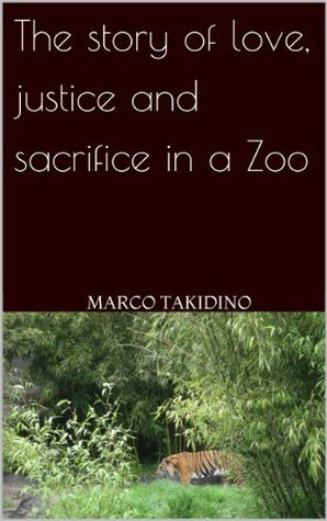 Short bed-time story: The story of love, justice and sacrifice in a Zoo  by  Marco Takidino