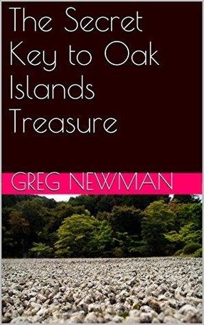 The Secret Key to Oak Islands Treasure  by  Greg Newman