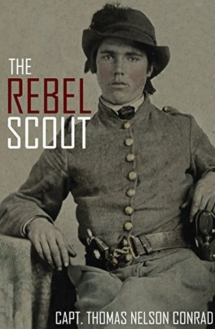 The Rebel Scout (Expanded, Annotated)  by  Captain Thomas Nelson Conrad