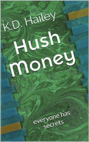 Hush Money: everyone has secrets  by  K.D. Hailey