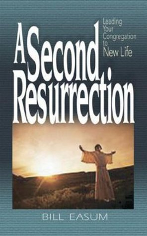 A Second Resurrection: Leading Your Congregation to New Life  by  Bill Easum