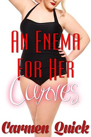 An Enema For Her Curves: Hot Best Friend BBW Taboo Erotic Enema Romance  by  Carmen Quick