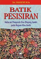 Batik Pesisiran: Melacak Pengaruh Etos Dagang Santri pada Ragam Hias Batik  by  Hasanuddin