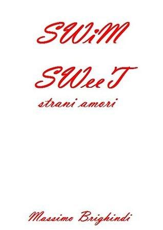 SWIM SWEET: strani amori Massimo Brighindi