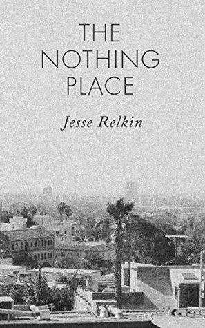 The Nothing Place  by  Jesse  Relkin