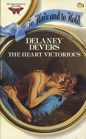 The Heart Victorious (To Have and To Hold, #40) Delaney Devers