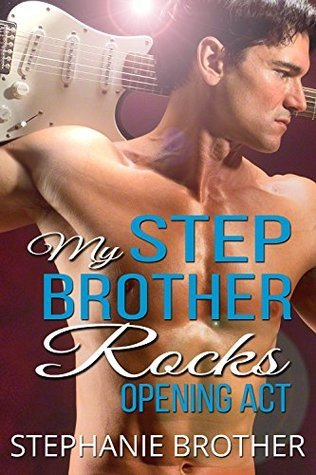My Stepbrother Rocks: Opening Act  by  Stephanie Brother