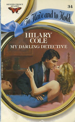 My Darling Detective (To Have and To Hold, #34)  by  Hilary Cole
