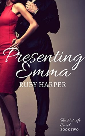 Presenting Emma: The Hotwife Coach Book Two Ruby Harper