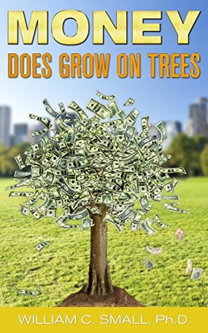 Money DOES Grow on Trees  by  William Small