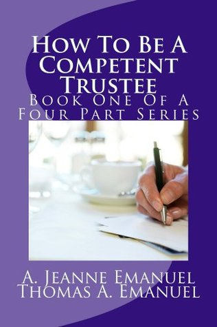 How To Be A Competent Trustee (The Competent Trustee Book 1) Thomas Emanuel