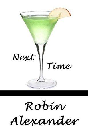 Next Time  by  Robin Alexander