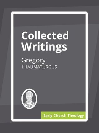 Collected Writings Gregory Thaumaturgus
