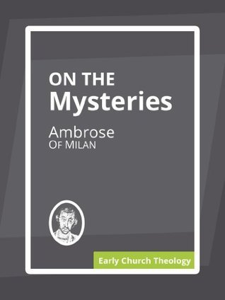 On the Mysteries Ambrose of Milan