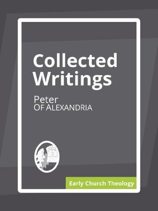 Collected Writings Peter Of Alexandria