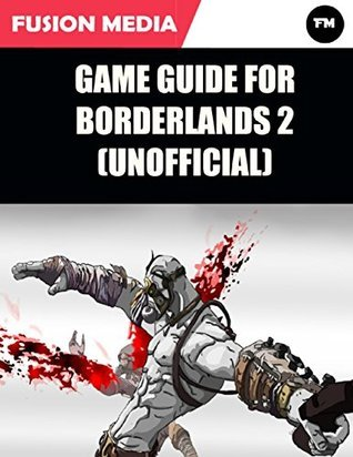 Game Guide for Borderlands 2 (Unofficial)  by  Fusion Media