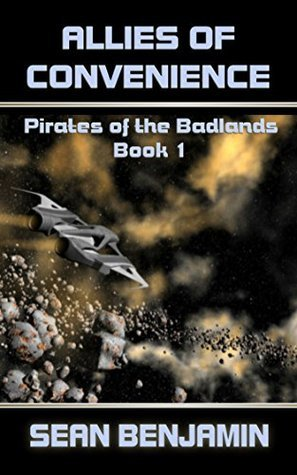 Allies of Convenience: Pirates of the Badlands Series Book 1 Sean Benjamin