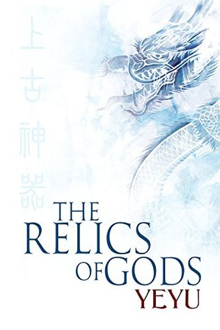 The Relics of Gods (Between Heaven and Earth Book 1)  by  Yeyu