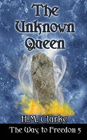 The Unknown Queen (The Way to Freedom, #5) H.M. Clarke