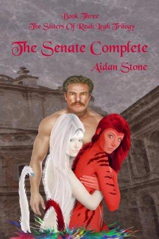 The Senate Complete (The Sisters Of Reah Leah Trilogy Book 3) Aidan Stone